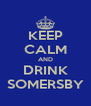 KEEP CALM AND DRINK SOMERSBY - Personalised Poster A4 size