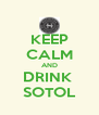 KEEP CALM AND DRINK  SOTOL - Personalised Poster A4 size