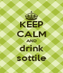KEEP CALM AND drink sottile - Personalised Poster A4 size