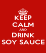 KEEP CALM AND DRINK SOY SAUCE - Personalised Poster A4 size