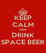 KEEP CALM AND DRINK SPACE BEER - Personalised Poster A4 size