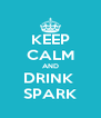 KEEP CALM AND DRINK  SPARK - Personalised Poster A4 size