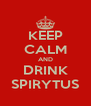 KEEP CALM AND DRINK SPIRYTUS - Personalised Poster A4 size