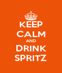 KEEP CALM AND DRINK SPRITZ - Personalised Poster A4 size