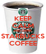KEEP CALM AND DRINK STARBUCKS COFFEE - Personalised Poster A4 size
