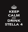 KEEP CALM AND DRINK STELLA 4 - Personalised Poster A4 size