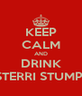 KEEP CALM AND DRINK STERRI STUMPI - Personalised Poster A4 size