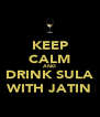 KEEP CALM AND DRINK SULA WITH JATIN - Personalised Poster A4 size
