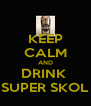 KEEP CALM AND DRINK  SUPER SKOL - Personalised Poster A4 size