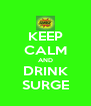 KEEP CALM AND DRINK SURGE - Personalised Poster A4 size