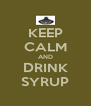 KEEP CALM AND DRINK SYRUP - Personalised Poster A4 size