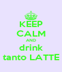 KEEP CALM AND drink tanto LATTE - Personalised Poster A4 size
