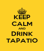 KEEP CALM AND DRINK TAPATIO - Personalised Poster A4 size