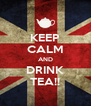 KEEP CALM AND DRINK TEA!! - Personalised Poster A4 size