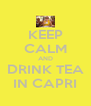 KEEP CALM AND DRINK TEA IN CAPRI - Personalised Poster A4 size