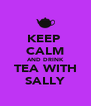 KEEP   CALM AND DRINK TEA WITH SALLY - Personalised Poster A4 size