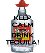KEEP CALM AND DRINK TEQUILA! - Personalised Poster A4 size