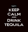KEEP CALM AND DRINK TEQUILA - Personalised Poster A4 size