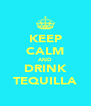 KEEP CALM AND DRINK TEQUILLA - Personalised Poster A4 size