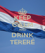 KEEP CALM AND DRINK TERERÉ - Personalised Poster A4 size