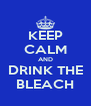 KEEP CALM AND DRINK THE BLEACH - Personalised Poster A4 size