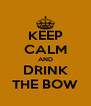 KEEP CALM AND DRINK THE BOW - Personalised Poster A4 size
