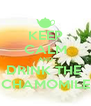 KEEP CALM AND DRINK THE  CHAMOMILE - Personalised Poster A4 size