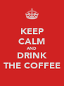 KEEP CALM AND DRINK THE COFFEE - Personalised Poster A4 size