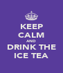 KEEP CALM AND DRINK THE ICE TEA - Personalised Poster A4 size