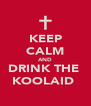 KEEP CALM AND DRINK THE  KOOLAID  - Personalised Poster A4 size