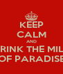 KEEP CALM AND DRINK THE MILK OF PARADISE - Personalised Poster A4 size