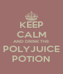 KEEP CALM AND DRINK THE POLYJUICE POTION - Personalised Poster A4 size