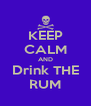 KEEP CALM AND Drink THE RUM - Personalised Poster A4 size