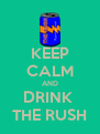 KEEP CALM AND DRINK  THE RUSH - Personalised Poster A4 size