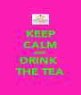 KEEP CALM AND DRINK  THE TEA - Personalised Poster A4 size