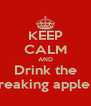 KEEP CALM AND Drink the The freaking apple juice - Personalised Poster A4 size
