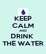 KEEP CALM AND DRINK  THE WATER - Personalised Poster A4 size