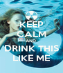 KEEP CALM AND  DRINK THIS LIKE ME - Personalised Poster A4 size