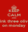 KEEP CALM AND drink three olives on monday - Personalised Poster A4 size