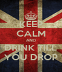 KEEP CALM AND DRINK TILL YOU DROP - Personalised Poster A4 size