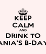 KEEP CALM AND DRINK TO ANIA'S B-DAY - Personalised Poster A4 size