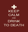 KEEP CALM AND DRINK TO DEATH - Personalised Poster A4 size
