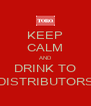 KEEP CALM AND DRINK TO DISTRIBUTORS - Personalised Poster A4 size