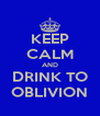 KEEP CALM AND DRINK TO OBLIVION - Personalised Poster A4 size