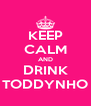 KEEP CALM AND DRINK TODDYNHO - Personalised Poster A4 size