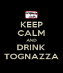 KEEP CALM AND DRINK TOGNAZZA - Personalised Poster A4 size