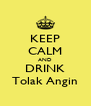 KEEP CALM AND DRINK Tolak Angin - Personalised Poster A4 size