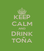 KEEP CALM AND DRINK TOÑA - Personalised Poster A4 size