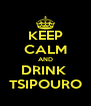 KEEP CALM AND DRINK  TSIPOURO - Personalised Poster A4 size
