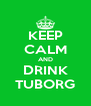 KEEP CALM AND DRINK TUBORG - Personalised Poster A4 size